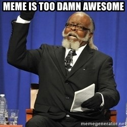 Jimmy Mac - meme is too damn awesome