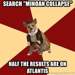 """Archaeology Major Dog - search """"Minoan collapse"""" half the results are on Atlantis"""