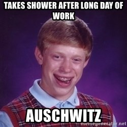 Bad Luck Brian - takes shower after long day of work auschwitz