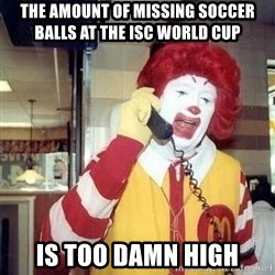 payaso_1 - The amount of missing soccer balls at the ISC World Cup is too damn high