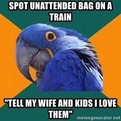 """Paranoid Parrot - Spot unattended bag on a train """"tell my wife and kids i love them"""""""