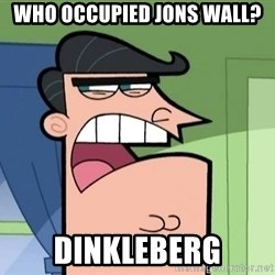 Dinkleberg - who occupied jons wall? dinkleberg