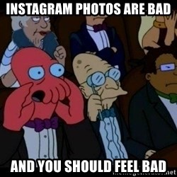 Zoidberg - Instagram photos are bad and you should feel bad