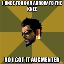 Adam Jensen - i once took an arrow to the knee so i got it augmented