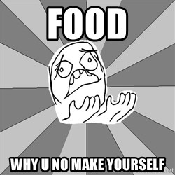 Whyyy??? - food why u no make yourself
