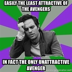 Forever Alone Bruce - Easily the least attractive of the avengers in fact the only UNattractive Avenger