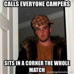 Scumbag Steve - calls everyone campers sits in a corner the whole match