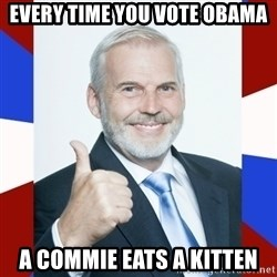 Idiot Anti-Communist Guy - Every time you vote obama a commie eats a kitten