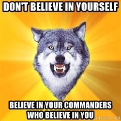 Courage Wolf - Don't believe in yourself Believe in your commanders who believe in you