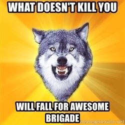 Courage Wolf - What doesn't kill you Will fall for AWESOME BRIGADE