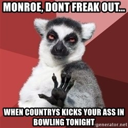 Chill Out Lemur - Monroe, dont freak out... when Countrys kicks your ass in bowling tonight