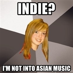 Musically Oblivious 8th Grader - indie? i'm not into asian music