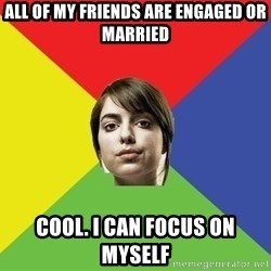 Non Jealous Girl - all of my friends are engaged or married cool. i can focus on myself
