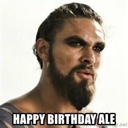 Khal Drogo - HaPPY bIRTHDAY aLE