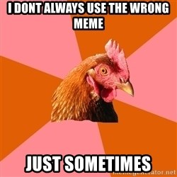 Anti Joke Chicken - i dont always use the wrong meme just sometimes