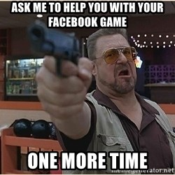 WalterGun - ask me to help you with your facebook game one more time