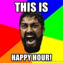 sparta - tHIS IS hAPPY hOUR!