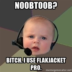 FPS N00b - N00BT00B? BITCH. I USE FLAKJACKET PRO.