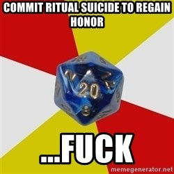 Friday Night Dnd - Commit ritual suicide to regain Honor ...Fuck