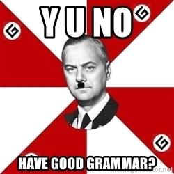 TheGrammarNazi - Y U no  have good grammar?