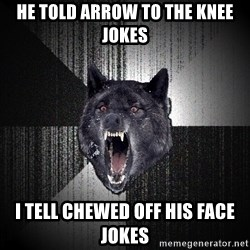 Insanity Wolf - HE TOLD ARROW TO THE KNEE JOKES I TELL CHEWED OFF HIS FACE JOKES