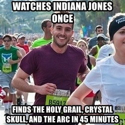 Ridiculously photogenic guy (Zeddie) - watches indiana jones once   finds the holy grail, crystal skull, and the arc in 45 minutes