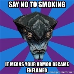 Javik the Prothean - say no to smoking it means your armor became enflamed