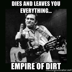 Johnny Cash - Dies and leaves you everything... empire of dirt