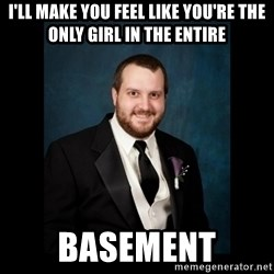 Date Rape Dave - i'll make you feel like you're the only girl in the entire basement