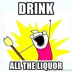 All the things - drink all the liquor