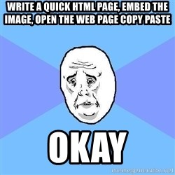 Okay Guy - write a quick html page, embed the image, open the web page copy paste  okay