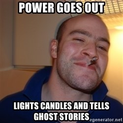 Good Guy Greg - power goes out lights candles and tells ghost stories