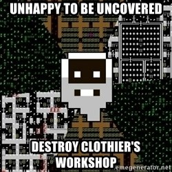 Urist McDorfy - Unhappy to be uncovered destroy clothier's workshop