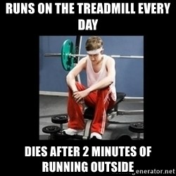Annoying Gym Newbie - runs on the treadmill every day dies after 2 minutes of running outside