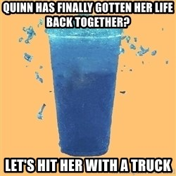 Gleek - Quinn has finally gotten her life back together? Let's hit her with a truck