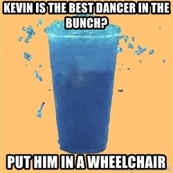 Gleek - Kevin is the best dancer in the bunch? put him in a wheelchair