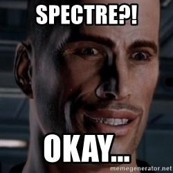 Typical Shepard - Spectre?! okay...
