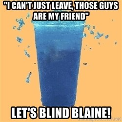 "Gleek - ""I can't just leave, those guys are my friend"" Let's blind Blaine!"