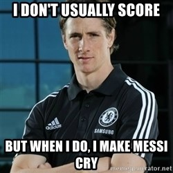 TorresFernando - I DON'T USUALLY SCORE BUT WHEN I DO, I MAKE MESSI CRY