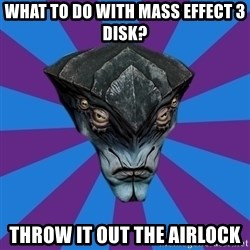 Javik the Prothean - WHAT TO DO WITH MASS EFFECT 3 DISK? THROW IT OUT THE AIRLOCK
