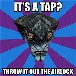 Javik the Prothean - It'S A TAP? THROW IT OUT THE AIRLOCK