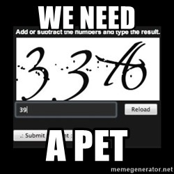 Captcha - We NEED  A PET