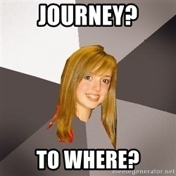 Musically Oblivious 8th Grader - journey? to where?