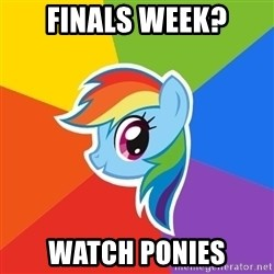 Rainbow Dash - Finals week? watch ponies