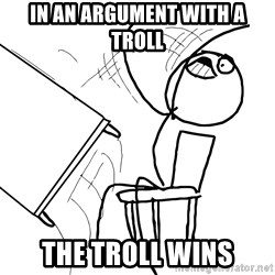 Desk Flip Rage Guy - in an argument with a troll the troll wins