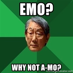 High Expectations Asian Father - Emo? Why not A-mo?