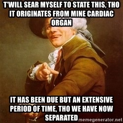 Joseph Ducreux - t'will sear myself to state this, tho it originates from mine cardiac organ it has been due but an extensive period of time, tho we have now separated