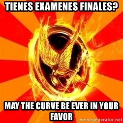 Typical fan of the hunger games - tienes Examenes finales? May the Curve be ever in your favor