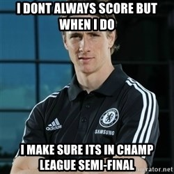 TorresFernando - I dont always score but when i do  i make sure its in champ league semi-final