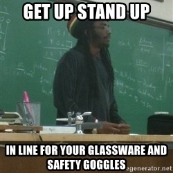 rasta science teacher - get up stand up in line for your glassware and safety goggles
